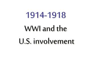 1914-1918 WWI and the  U.S. involvement
