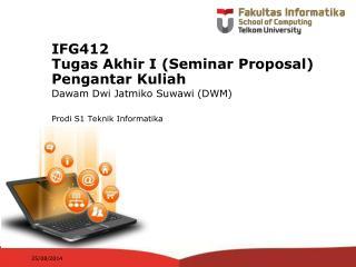 IFG412  Tugas Akhir I (Seminar Proposal) Pengantar Kuliah