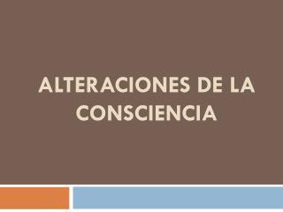ALTERACIONES DE LA CONSCIENCIA