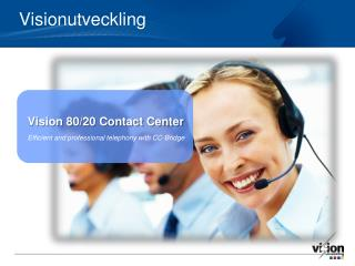 Vision 80/20 Contact Center  Efficient and professional telephony with CC-Bridge