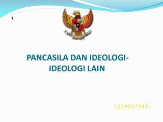 PANCASILA DAN IDEOLOGI-                 IDEOLOGI LAIN