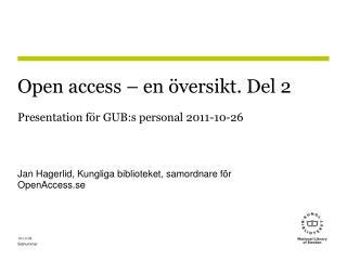 Open access – en översikt. Del 2  Presentation för GUB:s personal 2011-10-26