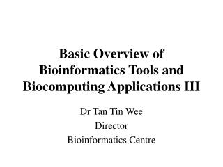 Dr Tan Tin Wee Director Bioinformatics Centre