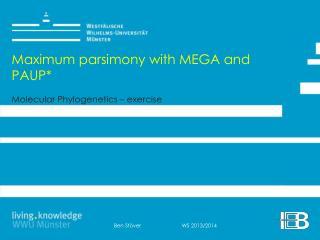 Maximum  parsimony with  MEGA  and  PAUP* Molecular Phylogenetics  –  exercise