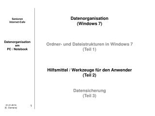 Datenorganisation (Windows 7) Ordner- und Dateistrukturen in Windows 7 (Teil 1)