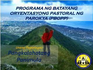 PROGRAMA  NG BATAYANG  ORYENTASYONG  PASTORAL  NG  PAROKYA  ( PBOP P )