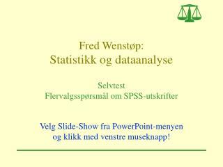 Fred Wenstøp: Statistikk og dataanalyse Selvtest Flervalgsspørsmål om SPSS-utskrifter