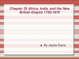 Chapter 25 Africa, India, and the New British Empire 1750-1870