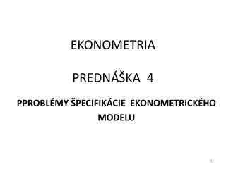 EKONOMETRIA PREDNÁŠKA  4