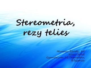 Stereometria, rezy telies