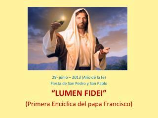"""29- junio – 2013 (Año de la fe) Fiesta de San Pedro y San Pablo """"LUMEN FIDEI"""""""
