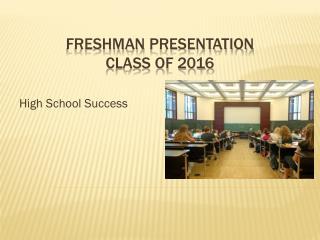Freshman  Presentation Class of 2016