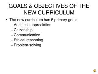 GOALS & OBJECTIVES OF THE NEW CURRICULUM