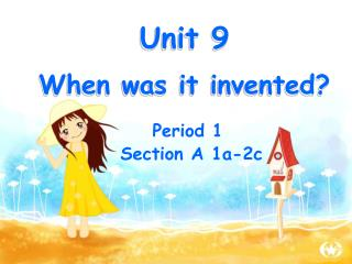 Unit 9 When was it invented?
