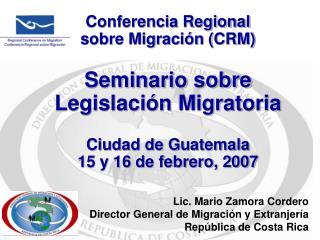 Lic. Mario Zamora Cordero Director General de Migración y Extranjería República de Costa Rica