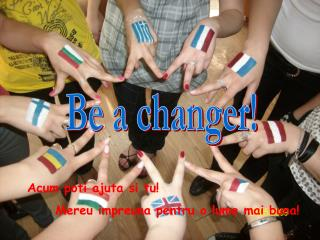 Be a changer!