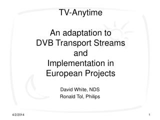 TV-Anytime  An adaptation to DVB Transport Streams and  Implementation in European Projects