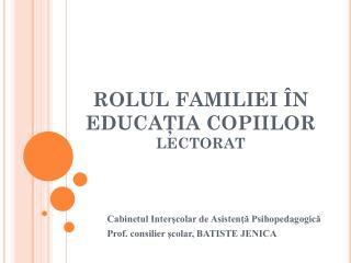 R OLUL FAMILIEI ÎN EDUCAŢIA COPIILOR LECTORAT