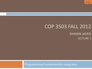 COP 3503 Fall 2012 Shayan Javed Lecture 1