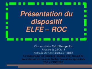 Pr�sentation du dispositif  ELFE � ROC