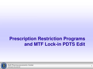 Prescription Restriction Programs  and MTF Lock-in PDTS Edit