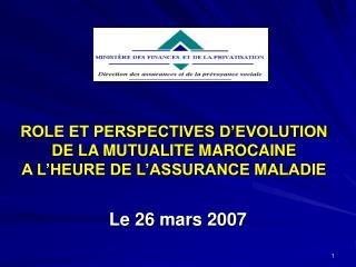 ROLE ET PERSPECTIVES D'EVOLUTION DE LA MUTUALITE MAROCAINE A L'HEURE DE L'ASSURANCE MALADIE