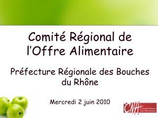 Comité Régional de l'Offre Alimentaire Préfecture Régionale des Bouches du Rhône