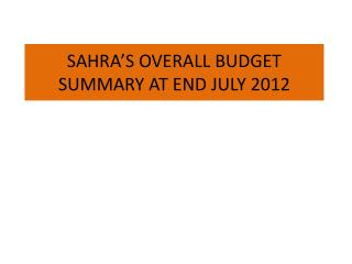 SAHRA'S OVERALL BUDGET SUMMARY AT END JULY 2012