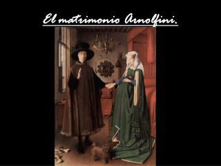 El matrimonio Arnolfini.