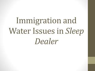 Immigration and Water Issues in  Sleep Dealer