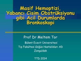 Masif Hemoptizi, Yabancı Cisim Obstrüksiyonu gibi Acil Durumlarda Bronkoskopi