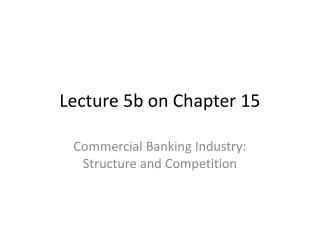 Lecture 5b on  Chapter 15