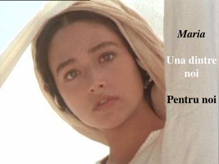 Maria Una dintre noi Pentru noi