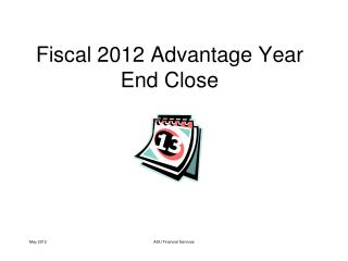 Fiscal 2012 Advantage Year End Close