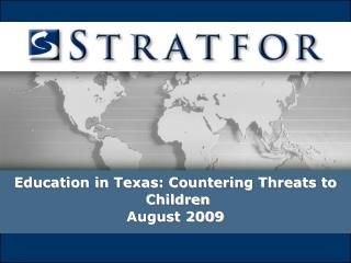 Education in Texas: Countering Threats to  Children August 2009