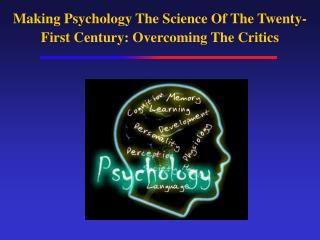 Making Psychology The Science Of The Twenty-First Century: Overcoming The Critics