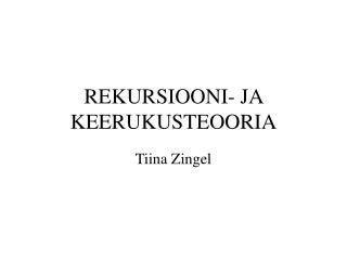 REKURSIOONI - JA KEERUKUS TEOORIA