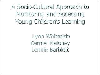 A Socio-Cultural Approach to Monitoring and Assessing Young Children s Learning   Lynn Whiteside  Carmel Maloney Lennie
