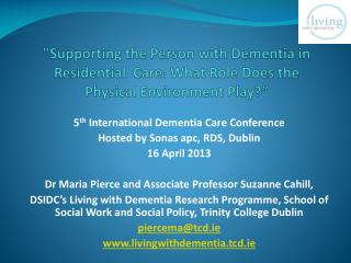 5 th  International Dementia Care Conference  Hosted by Sonas apc, RDS, Dublin 16 April 2013