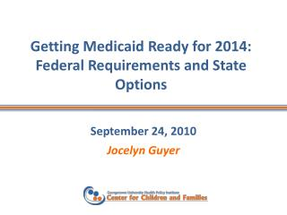 Getting Medicaid Ready for 2014: Federal Requirements and State Options