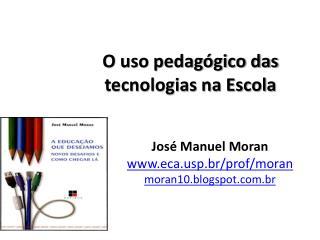 O uso pedag�gico das tecnologias na Escola