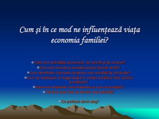 Cum  şi în ce mod ne influenţează viaţa economia familiei?