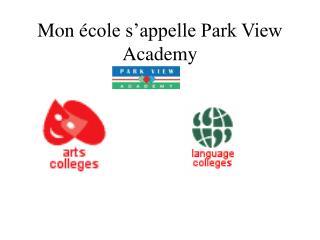 Mon  é cole s'appelle Park View Academy