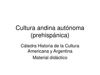Cultura andina aut�noma (prehisp�nica)