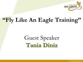 """Fly Like An Eagle Training"" Guest Speaker  Tania Diniz"