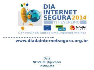 Data NOME Multiplicador Instituição