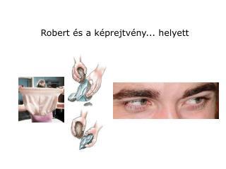 Robert és a képrejtvény... helyett