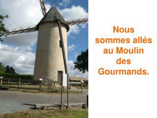Nous sommes allés au Moulin des Gourmands.
