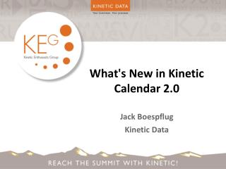 What's New in Kinetic Calendar 2.0 Jack Boespflug Kinetic Data