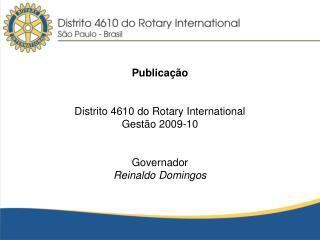 Publica��o Distrito 4610 do Rotary International   Gest�o 2009-10 Governador  Reinaldo Domingos